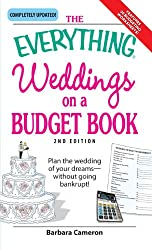 The Everything Weddings on a Budget Book: Plan the Wedding of Your Dreams- Without Going Bankrupt!