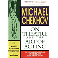 Michael Chekhov: On Theatre and the Art of Acting: The Five-Hour Master Class Booklet (Applause Acting Series) (English Edition)