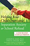 Helping Your Child Overcome Separation Anxiety or School Refusal, Andrew R. Eisen and Linda B. Engler, 1572244313