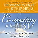 Co-Creating at Its Best: A Conversation Between Master Teachers Audiobook by Dr. Wayne W. Dyer, Esther Hicks Narrated by Dr. Wayne W. Dyer, Esther Hicks