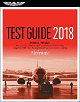 Airframe Test Guide 2018: Pass your test and know what is essential to become a safe, competent AMT from the most trusted source in aviation training (Fast-Track Test Guides)