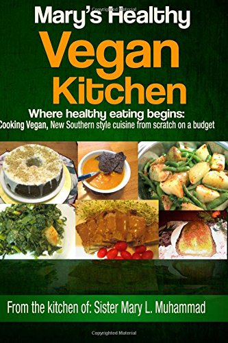 Mary's Healthy Vegan Kitchen: Where healthy eating begins: Cooking Vegan, New Southern style cuisine from scratch on a budget. by Mary Muhammad