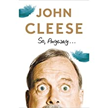 So, Anyway... Audiobook by John Cleese Narrated by John Cleese