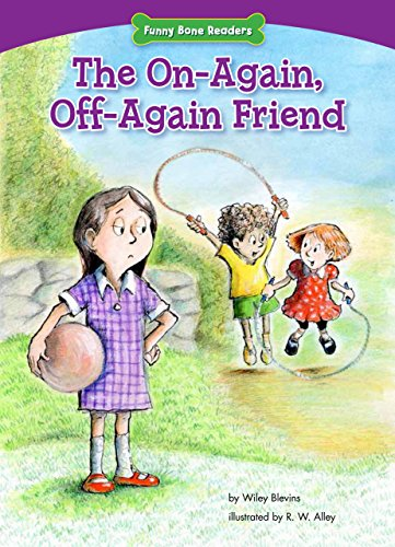 The On-again, Off-again Friend: Standing Up for Friends (Funny Bone Readers: Dealing With Bullies)