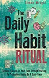 The Daily Habit Ritual: Achieve Success In Your Field Through Sticking To Productive Habits On A Daily Basis (Habits Of Successful People, Entrepreneurship ... Hacks, Productivity Secrets, Business Man)