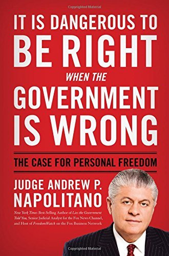 It Is Dangerous to Be Right When the Government Is Wrong: The Case for Personal Freedom by Andrew P. Napolitano (18-Oct-2011) Hardcover