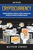 Cryptocurrency: Ultimate Beginner's Guide to Trading, Investing and Mining in the World of Cryptocurrencies