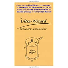 Create your own Ultra-Wizard - it's the Answer - for Peak MPG's and Performance! It's Fun and it's Easy using the Step-by-Step Directions and Detailed Drawings in this incredible Manual!
