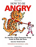 How to Be Angry: An Assertive Anger Expression Group Guide for Kids and Teens