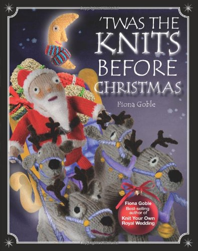 Twas The Knits Before Christmas Fiona Goble