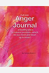 Anger Journal (Full size): A healthy place to release emotions which tie our mind and heart up in knots! Paperback