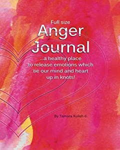 Anger Journal (Full size): A healthy place to release emotions which tie our mind and heart up in knots!
