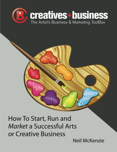 The Artist's Business and Marketing ToolBox: How to Start, Run and Market a Successful Arts or Creative Business