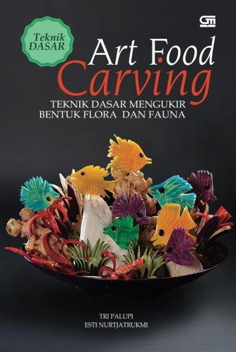 Indonesian Carving - Teknik Dasar Art Food Carving: Teknik Dasar Mengukir Bentuk Flora & Fauna (Indonesian Edition)