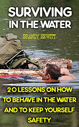 Surviving In The Water: 20 Lessons On How To Behave In The Water And To Keep Yourself Safety by [Hewitt,  Brandy ]