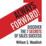 Always Forward!: Discover the 7 Secrets of Sales Success | William Wooditch