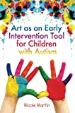 Art as an Early Intervention Tool for Children with Autism, Nicole Martin, 1849058075