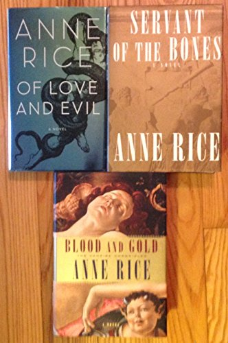 3 Books! 1) Of Love and Evil 2) Servant of the Bones 3) Blood and Gold ( The Vampire Chronicles)