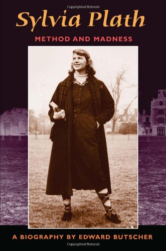 Sylvia Plath: Method and Madness: A Biography