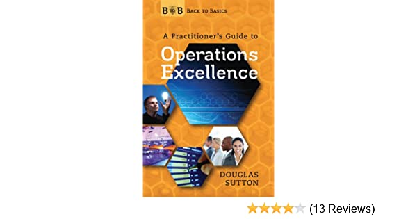 884054f0a51 Back to Basics  A Practitioner s Guide to Operations Excellence  Douglas  Sutton  9780578075433  Amazon.com  Books