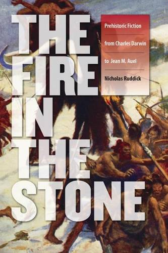 The Fire in the Stone: Prehistoric Fiction from Charles Darwin to Jean M. Auel (The Wesleyan Early Classics