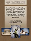 Horst Von Hennig, Ancillary Executor, etc. , Petitioner, V. Robert F. Kennedy, Attorney General of the United U. S. Supreme Court Transcript of Record W, John W. Pehle and Archibald COX, 1270494821