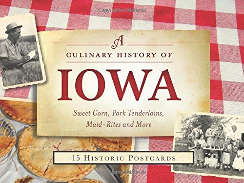 A Culinary History of Iowa: Sweet Corn, Pork Tenderloins, Maid-Rites & More -15 Historic Postcards (American Palate)