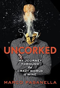 Uncorked: My Journey Through the Crazy World of Wine by [Pasanella, Marco]