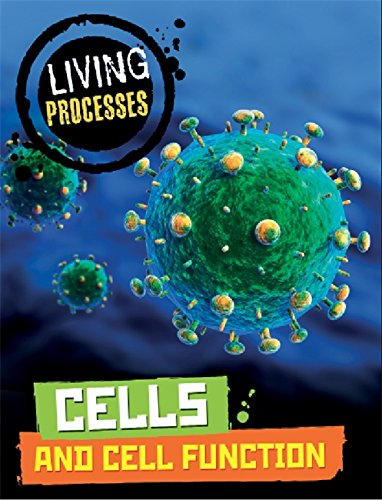 Living Processes: Cells and Cell Function