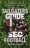 A Tailgater's Guide to SEC Football Volume IV, Warner, Chris, 0988488094