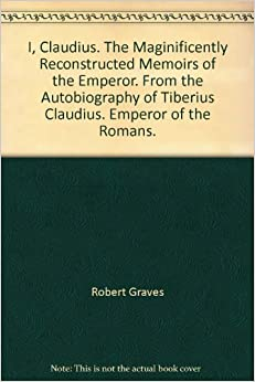 Book I, Claudius. The Maginificently Reconstructed Memoirs of the Emperor. From the Autobiography of Tiberius Claudius. Emperor of the Romans.