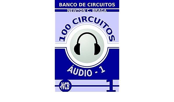 100 Circuitos de Audio (ES) - volume 1 (Banco de Circuitos) (Spanish Edition), Newton C. Braga, eBook - Amazon.com