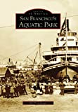 Search : San Francisco's Aquatic Park  (CA)   (Images of America)