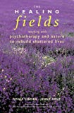 The Healing Fields: Working with Psychotherapy and Nature to Rebuild Shattered Lives