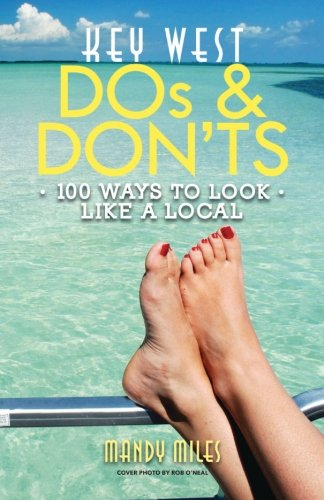 Key West Dos and Don'ts: 100 Ways to Look Like a Local (Local Dos and Donts) (Volume 1)