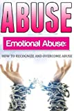 Abuse: How To Recognise and Overcome Emotional Abuse