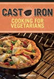 Cast Iron Cooking for Vegetarians, Joanna Pruess, 1629143243