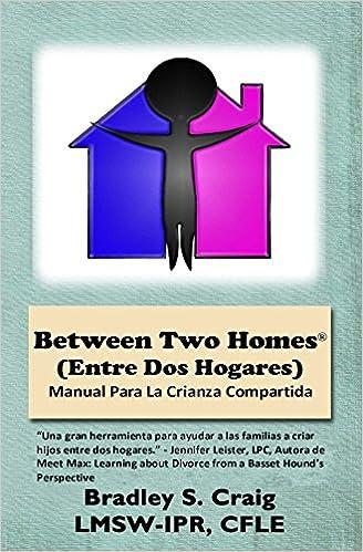 Between Two Homes (Entre Dos Hogares): Manual Para La Crianza ...