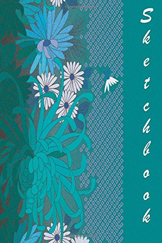 Sketchbook: Teal and Flowers 6x9 - BLANK JOURNAL NO LINES - unlined, unruled pages (Flowers Sketchbook Series)