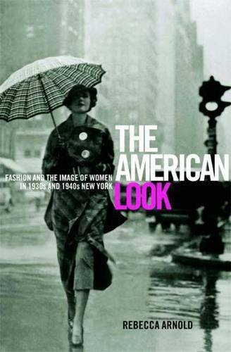 American Look: Fashion, Sportswear and the Image of Women in 1930s and 1940s New York: Fashion and the Image of Women in 1930's and 1940's New York by Rebecca Arnold (2008-09-30)