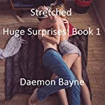 Stretched: Huge Surprises, Book 1 | Daemon Bayne