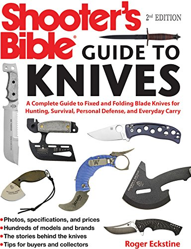 Shooter's Bible Guide to Knives: A Complete Guide to Hunting Knives Survival Knives Folding Knives Skinning Knives Sharpeners and More