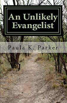 An Unlikely Evangelist by [Parker, Paula K.]