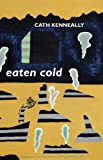 Eaten Cold, Cath Kenneally, 1877010294