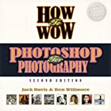 How to Wow: Photoshop for Photography (2nd Edition)