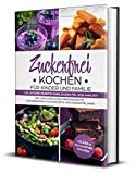 Zuckerfrei Kochen für Kinder und Familie: 100 leckere Rezepte ohne Zucker für jede Mahlzeit inklusive kreativer Kindergerichte, gesunder Nachtischrezepte ... Lecker & Zuckerfrei Kochen (German Edition)