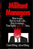 Militant Managers: How to Spot...How to Work With...How to Manage...Your Highly Aggressive Boss