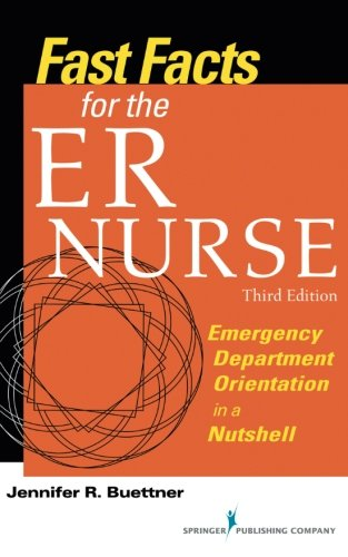 Fast Facts for the ER Nurse, Third Edition: Emergency Department Orientation in a Nutshell (Volume 3)