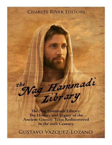 The Nag Hammadi Library: The History and Legacy of the Ancient Gnostic Texts Rediscovered in the 20th Century PDF