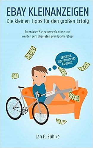 Amazon.fr - Ebay Kleinanzeigen: Die kleinen Tipps fuer den grossen Erfolg: So erzielen Sie extreme Gewinne und werden zum Schnaeppchenjaeger - Jan P. Zühlke ...
